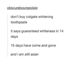 I am an asian that has used colgate whitening toothpaste and I can confirm it's a tube of lies.