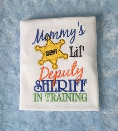 Mommy's Lil Deputy Sheriff In Training by BUniqueDeZigns on Etsy, $19.99