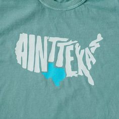 Our most popular T-shirt that reminds everyone that there are two types of states in America; Texas, and all the rest that ain't Texas. Printed on a seafoam colored Comfort Colors t-shirt. Austin Texas, Dallas Texas, Texas Humor, Texas Shirts, Texas Forever, Texas Pride, Texas Flags, Southern Sayings, Texas History