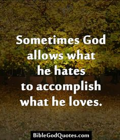 Sometimes God allows what he hates to accomplish what he loves.