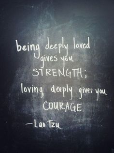being deeply loved gives you strenght