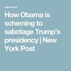 How Obama is scheming to sabotage Trump's presidency | New York Post