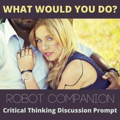 Get students thinking and talking with this single creative What Would You Do? hypothetical situation. This flexible and adaptable ESL/EFL or social studies activity generates conversation, engages students, and engenders perspective-taking and problem-solving. What if robot technology advanced to the point that we could have human-like robot companions? Would you want one?