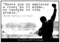 """... """"Hasta que no empieces a creer en ti mismo, no tendrás tu vida propia."""" Rocky Balboa a su hijo"""