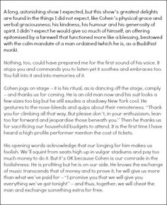 Stunning review of Leonard's 16 Nov 2013 concert. I could not agree more.  Read the full review here http://www.fasterlouder.com.au/reviews/events/37694/Leonard-Cohen-Sydney-Entertainment-Centre-Sydney-17112013