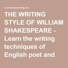THE WRITING STYLE OF WILLIAM SHAKESPEARE - Learn the writing techniques of English poet and playwright William Shakespeare