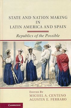 State and nation making in Latin America and Spain : republics of the possible / edited by Miguel A. Centeno, Agustin E. Ferraro