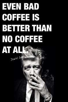 """""""Even bad coffee is better than no coffee at all."""" - David Lynch I agree! Love my coffee! Coffee Break, Coffee Talk, I Love Coffee, My Coffee, Coffee Life, Real Coffee, Drink Coffee, Coffee Doodle, Monday Coffee"""