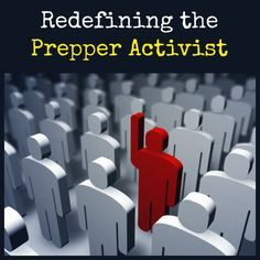"""Have you ever considered that prepping is a form of personal activism?   Here are six qualities of an activist that may change your mind and convince you that you are a """"Practivist"""".      Redefining the Prepper Activist 