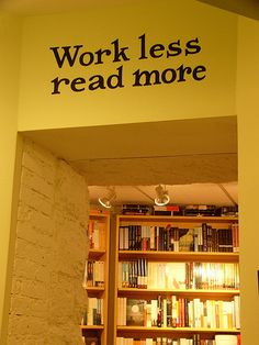 Work Less  Read More  Book lovers never go to bed alone.