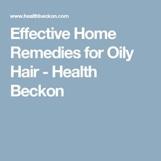 Effective Home Remedies for Oily Hair - Health Beckon