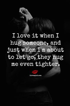 I love it when I hug someone, and just when I'm about to let go, they hug me even tighter. Great Quotes, Love Quotes, Inspirational Quotes, Motivational, Meaningful Quotes, Amazing Quotes, Picture Quotes, Hug Quotes, Quotes To Live By