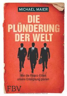 Die Plünderung der Welt: Wie die Finanz-Eliten unsere Enteignung planen von Michael Maier, http://www.amazon.de/dp/3898798534/ref=cm_sw_r_pi_dp_.ezLtb0GQEXA9