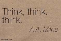 A.A. Milne: Think, think, think. humor. Meetville Quotes