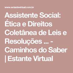 Assistente Social: Ética e Direitos Coletânea de Leis e Resoluções ... - Caminhos do Saber | Estante Virtual