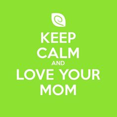 Don't Forget... Keep Calm and Love Your Mom! #MothersDay #Love #Love #Love #Lettuce http://ow.ly/kWXJC