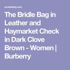 The Bridle Bag in Leather and Haymarket Check in Dark Clove Brown - Women | Burberry