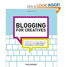 Blogging for Creatives: How designers, artists, crafters and writers can blog to make contacts, win business and build success: Amazon.ca: Robin Houghton: Books