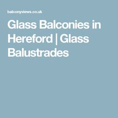 Glass Balconies in Hereford | Glass Balustrades