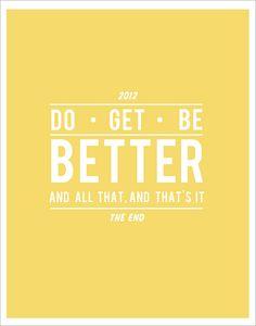 do better.  get better.  be better.