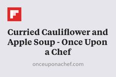 Curried Cauliflower and Apple Soup - Once Upon a Chef http://flip.it/mblYZ
