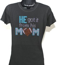 Football Mom- He Got it From his Mom Bling Rhinestone T-shirt - Shelley B. Basketball Mom, Football Cheer, Football Love, Football Baby, Football Season, Football Shirts, Football Slogans, Football Homecoming, Soccer Season