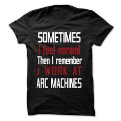 LT - I Work At ARC MACHINES T Shirt, Hoodie, Sweatshirt. Check price ==► http://www.sunshirts.xyz/?p=134351