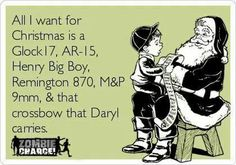 All I want for Christmas is a Glock 17, AR-15, Henry Big Boy, Remington 870, M&P 9mm, & that crossbow that Daryl carries. #Prepper