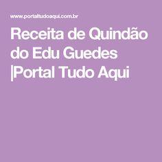 Receita de Quindão do Edu Guedes  |Portal Tudo Aqui