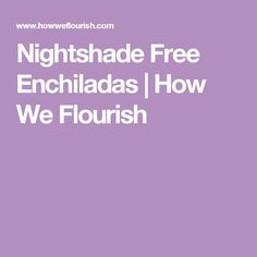 Nightshade Free Enchiladas | How We Flourish
