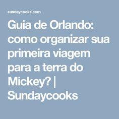 Guia de Orlando: como organizar sua primeira viagem para a terra do Mickey? | Sundaycooks