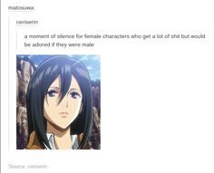 If I was lesbian I would totally go for Mikasa... I've got the biggest girl crush on her. She deserves so much more respect and adoration than she gets. In and beyond the anime.