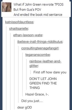 GO TO YOUR ROOM TAKE A NAP AND HOPE TO GOD JOHN DOES NOT FIND THE THING. How dare you mix doctor who with TFIOS