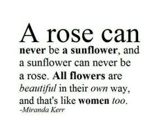 A #rose can never be a sunflower....   quote beauty woman