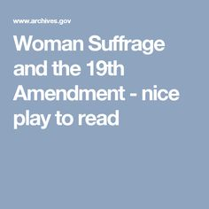 Woman Suffrage and the Amendment - nice play to read Ap Us History, 19th Amendment, National Archives, Social Studies, Play, Writing, Education, Woman, Nice