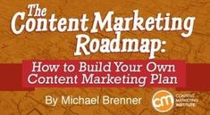 The Content Marketing Road Map - How to Build Your Own Content Marketing Plan