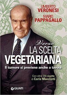 Verso la scelta vegetariana (Cucina e benessere) eBook: Umberto Veronesi, Mario Pappagallo: Amazon.it: Libri