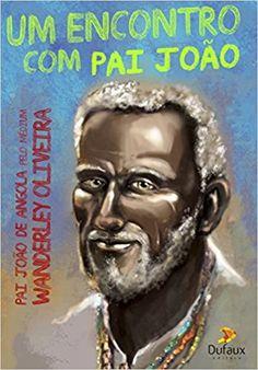 Um Encontro com Pai João - 9788563365767 - Livros na Amazon Brasil