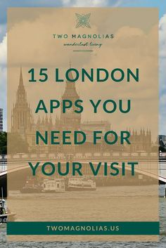 15 Must Have Apps For London – Two Magnolias