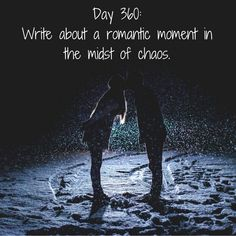 Day 360 of 365 Days of Writing Prompts: Write about a romantic moment in the midst of chaos. Shannon: After calling for help, we got out of the car and started walking along the ditch. It was snowi…