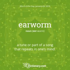 Dictionary.com's Word of the Day - earworm - Informal. a tune or part of a song that repeats in one's mind.