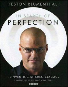 In Search of Perfection: Reinventing Kitchen Classics  by Heston Blumenthal