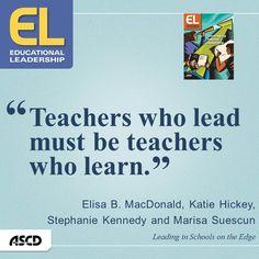 """Teachers who lead must be teachers who learn."""