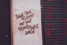 Thank you stranger for your therapeutic smile.