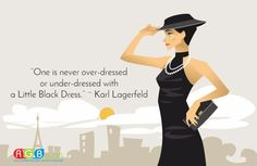 """""""One is never over-dressed or under-dressed with a Little Black Dress."""" ~Karl Lagerfeld"""