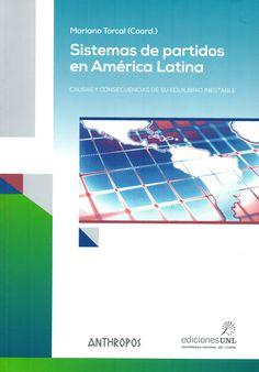 Sistemas de partidos en América Latina : causas y consecuencias de su equilibrio inestable / Mariano Torcal, (coord.) (Anthropos ; Santa Fé, Argentina : Ediciones UNL, 2015) / JL 969.A45 S