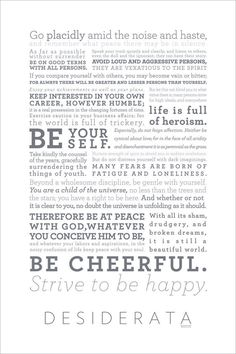 "Haven't been able to find a 'good' version of this in so long. One of my all-time favorites!  ""with all its sham, drudgery, and broken dreams, it is still a beautiful world. Be cheerful. Strive to be happy.""    Desiderata Poster by Matt Dominguez, via Behance"