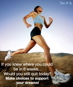If you knew where you could be in 6 weeks... Would you still quit today? Make choices that support your dreams! www.toneitup.com