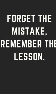 Daily Motivational Quotes - Life Coach, Personal Development & Marketing & Entrepreneurship Forget the mistake, remember the lesson. Motivational Quotes For Life, Wise Quotes, Inspiring Quotes About Life, Quotable Quotes, Meaningful Quotes, Words Quotes, Quotes To Live By, Positive Quotes, Funny Quotes