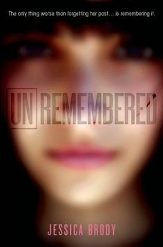 Unremembered_Brody, Jessica. A girl, estimated to be sixteen, awakens with amnesia in the wreckage of a plane crash she should not have survived and taken into foster care, and the only clue to her identity is a mysterious boy who claims she was part of a top-secret science experiment.